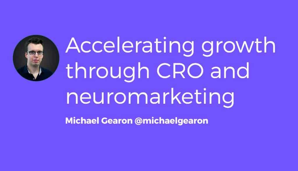 Accelerating Growth Through CRO and Neuromarketing | Swansea Digital Marketing meetup