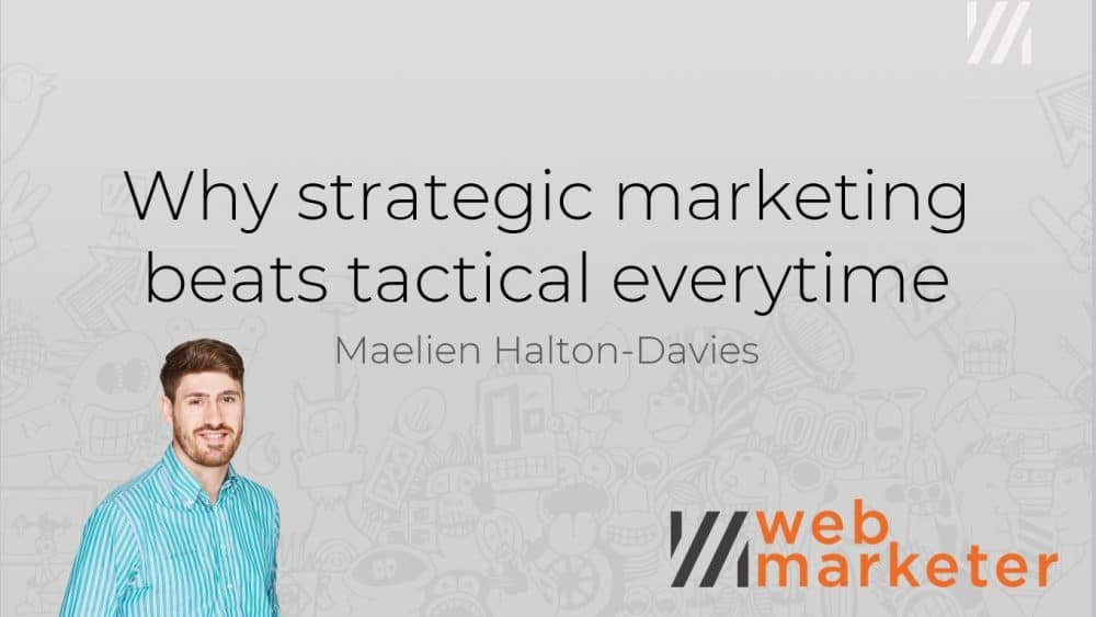 Why strategic marketing beats tactical every time | Swansea Digital Marketing Meetup